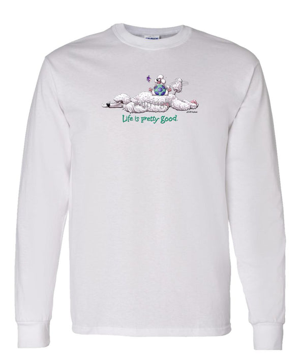 Poodle  White - Life Is Pretty Good - Long Sleeve T-Shirt