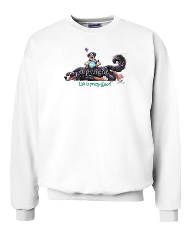 Bernese Mountain Dog - Life Is Pretty Good - Sweatshirt