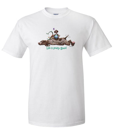 German Shorthaired Pointer - Life Is Pretty Good - T-Shirt