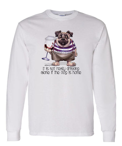 Pug - Drink Alone Beer - It's Not Drinking Alone - Long Sleeve T-Shirt