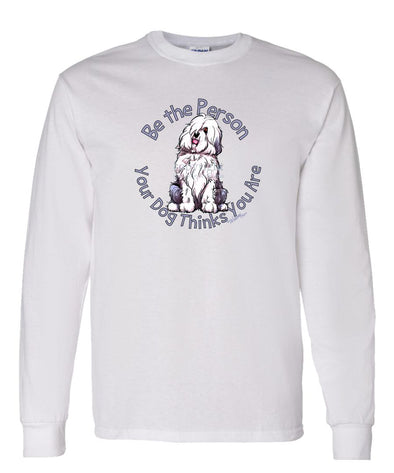 Old English Sheepdog - Be The Person - Long Sleeve T-Shirt