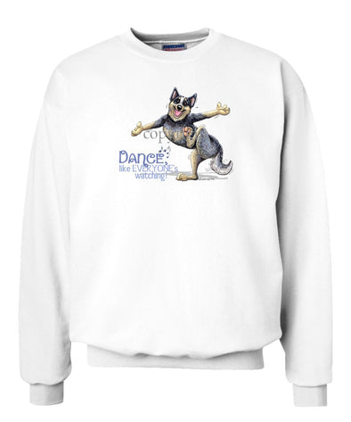 Australian Cattle Dog - Dance Like Everyones Watching - Sweatshirt