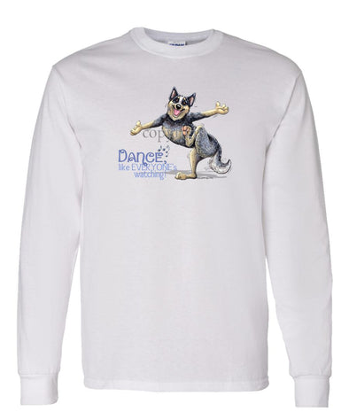 Australian Cattle Dog - Dance Like Everyones Watching - Long Sleeve T-Shirt