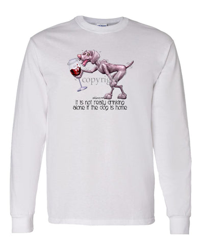 Weimaraner - It's Not Drinking Alone - Long Sleeve T-Shirt