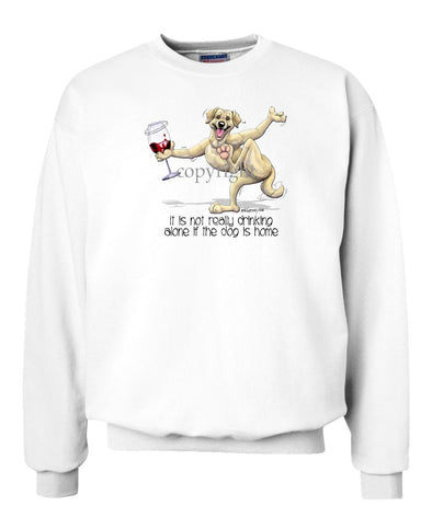 Labrador Retriever  Yellow - It's Drinking Alone 2 - Sweatshirt