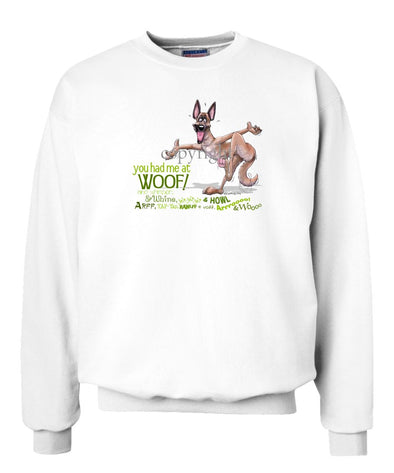 Belgian Malinois - You Had Me at Woof - Sweatshirt