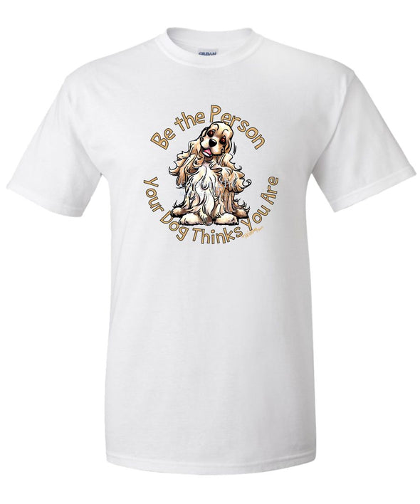 Cocker Spaniel - Be The Person - T-Shirt