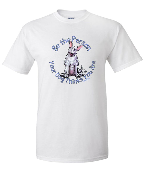 Bull Terrier - Be The Person - T-Shirt