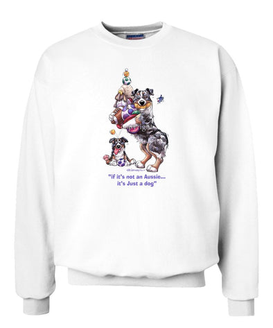 Australian Shepherd  Blue Merl - Not Just A Dog - Sweatshirt