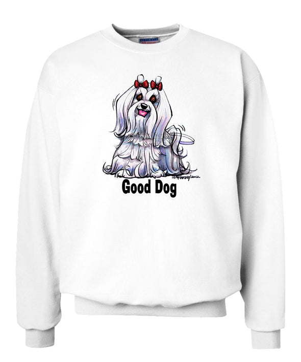 Maltese - Good Dog - Sweatshirt