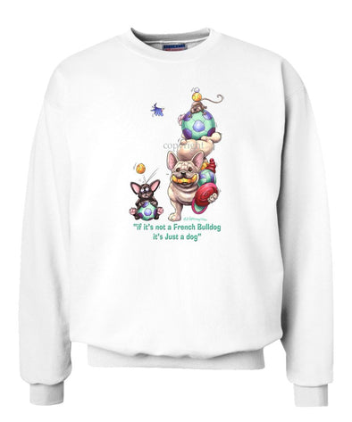 French Bulldog - Not Just A Dog - Sweatshirt