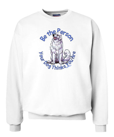 Great Pyrenees - Be The Person - Sweatshirt