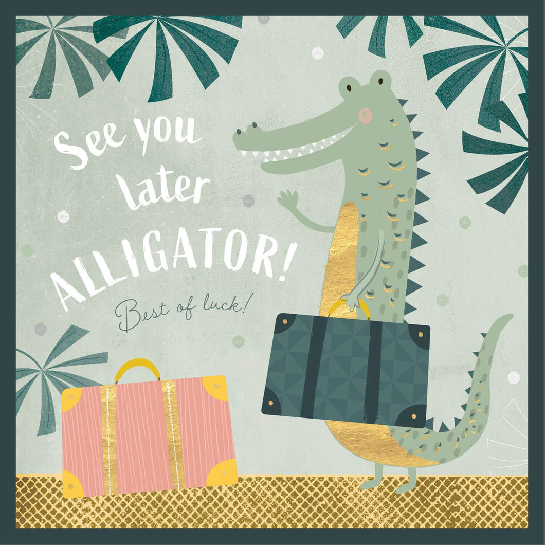 See You Later Alligator Best Of Luck