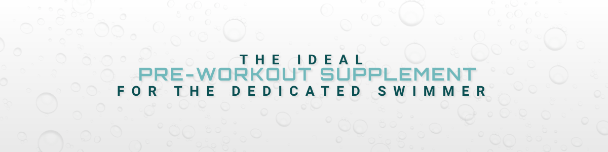 Swimboost: The Ideal Pre-Workout Supplement for the Dedicated Swimmer