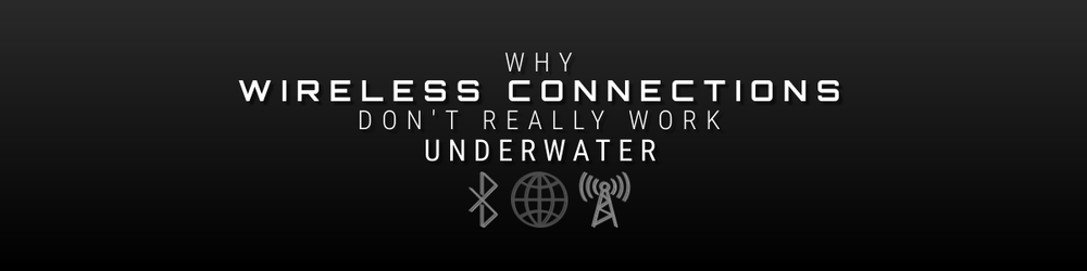 Why Wireless Connections Don't Really Work Underwater