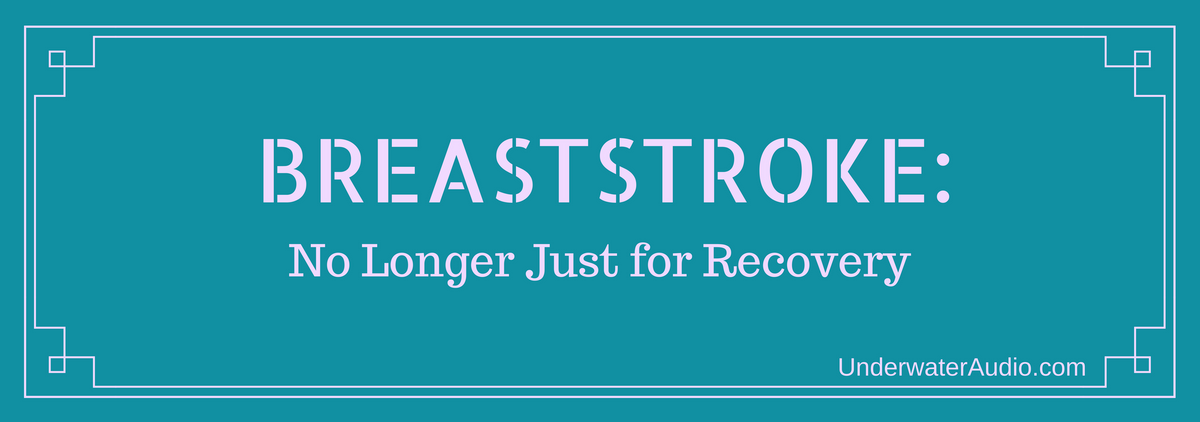 Breaststroke: No Longer Just for Recovery