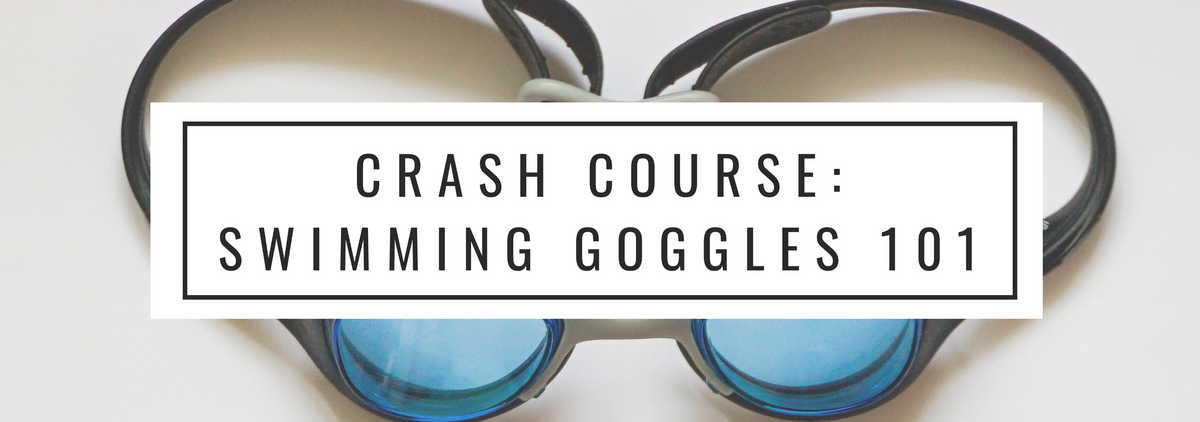 Crash Course: Swimming Goggles 101