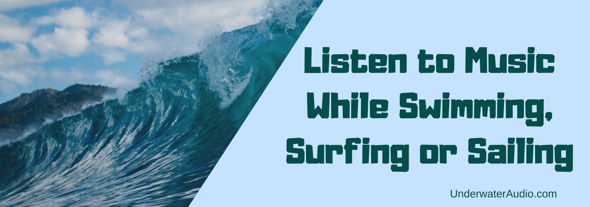 Listen to Music While Swimming, Surfing or Sailing