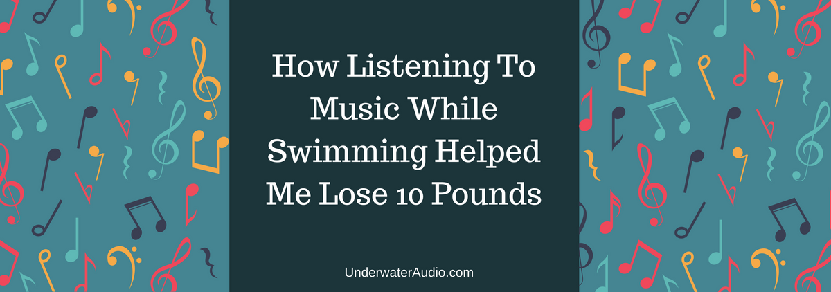 How Listening To Music While Swimming Helped Me Lose 10 Pounds