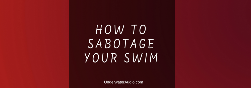 How to Sabotage Your Swim