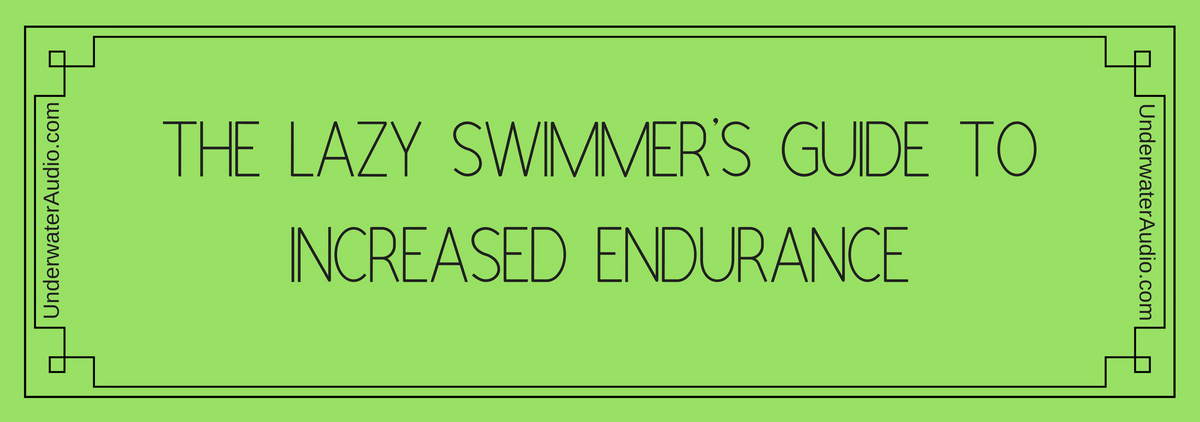 The Lazy Swimmer's Guide to Increased Endurance