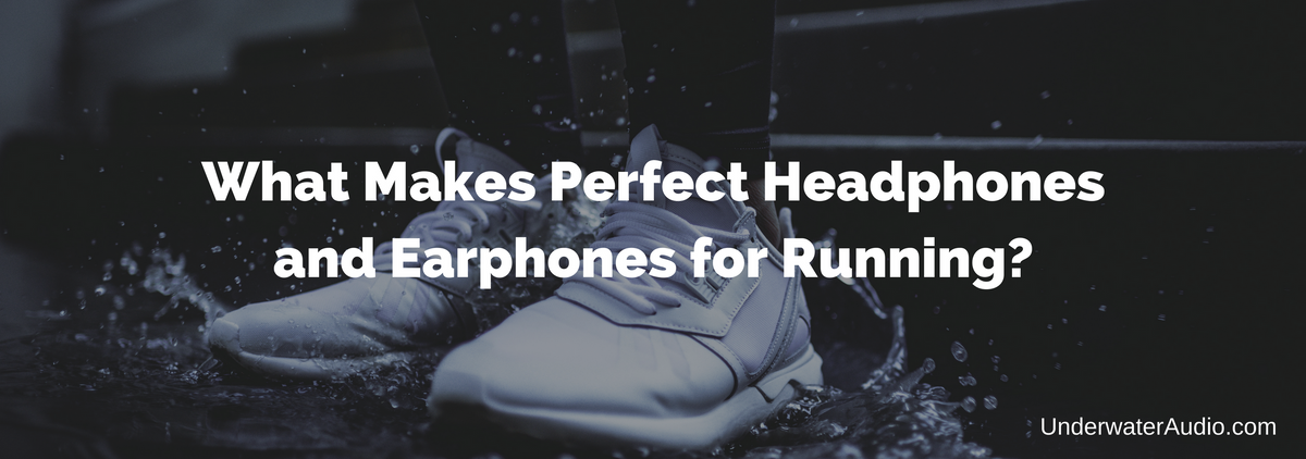 What Makes Perfect Running Headphones and Earphones?