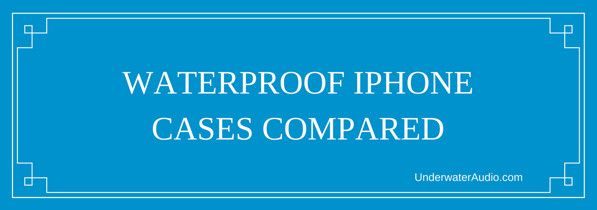 Waterproof iPhone Cases Compared