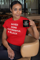 """Saved Dope Successful & BLACK"" Limited Edition Tee UNISEX ONLY"