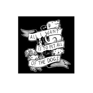 By Silver Sprocket. All I Want Is To Pet All Of The Dogs Sticker. Screen-printed vinyl sticker. Artwork by Nation of Amanda. Suitable for outdoor use. Measures 4 x 4 inches. FOLD Gallery Dtla.