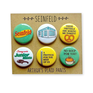by Arthur's Plaid Pants. Seinfeld 6 Piece Pinback Button Set: Seinfeld. Diner. These pretzels are making me thirsty. Junior Mints. A Festivus for the rest of us. No Soup For You! Professionally printed on 100% recycled paper with UV protection to prevent fading. Made on professional button making press. Also available in store at FOLD Gallery DTLA.