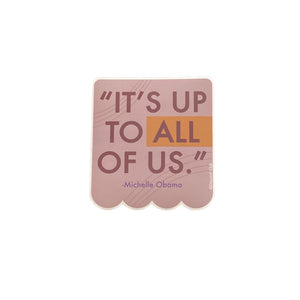 It's Up to All of Us-Michelle Obama Vinyl Sticker