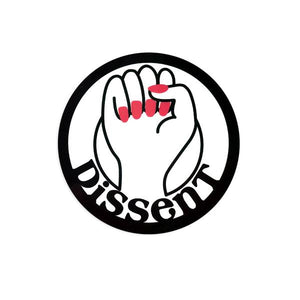 "by Bored Inc. A simple sticker that says it all, ""Dissent"". This durable, vinyl Dissent Fist Sticker is waterproof with an outdoor life of 3-5 years and is even dishwasher safe. Measures approximately 3 inches round."