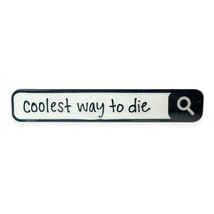 Coolest Way to Die Pin