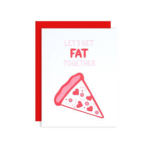 By Loudhouse Creative. Lets Get Fat Together Card: two-color letterpress printing, hand-drawn illustrations, 100% brilliant white cotton paper, blank inside, matching red envelope, cello sleeve packaging. Hand-printed on an antique letterpress in Los Angeles, California. Folded card measures 4.25 x 5.5 inches. Also available in store at FOLD Gallery DTLA.