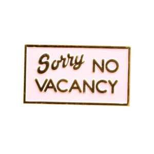by Paid Vacation. Light pink and gold plated enamel Sorry No Vacancy Pin with two rubber clutch backs. Please note that due to everyone's monitor displaying differently, the colors you see may vary. Measures 0.75 inch x 1.5 inch.