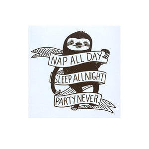 By Silver Sprocket. Nap All Day Sleep All Night Party Never Sloth Sticker. Screen-printed vinyl sticker. Artwork by Nation of Amanda. Suitable for outdoor use. Measures 4 x 4 inches. Also available in store at FOLD Gallery DTLA.