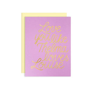 by The Good Twin. Thelma and Louise Card. Gold foil stamped on pink paper. Packed in a cello sleeve with corresponding envelope. Envelope color may vary. Blank inside. Measures 4.25 x 5.5 inches folded. Also available in store at FOLD Gallery DTLA.