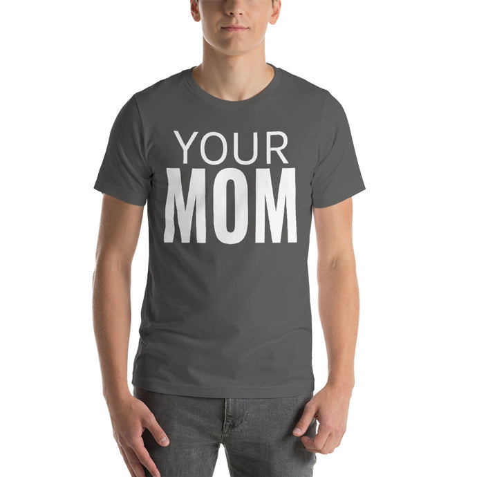 Your Mom T-Shirt - Leave The Rest To The Imagination