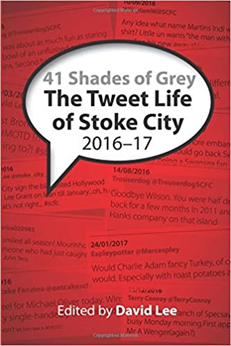 41 Shades of Grey: The Tweet Life of Stoke City : 2016-17