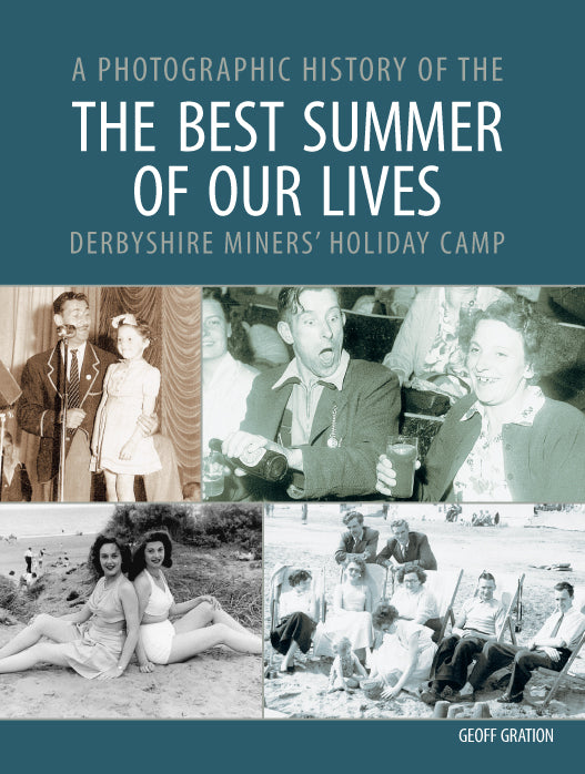 The Best Summer of Our Lives: A Photographic History of the Derbyshire Miners' Holiday Camp