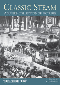 Classic Steam. : A Superb Collection of Pictures: Specially Selected from the Archives of the Yorkshire Post