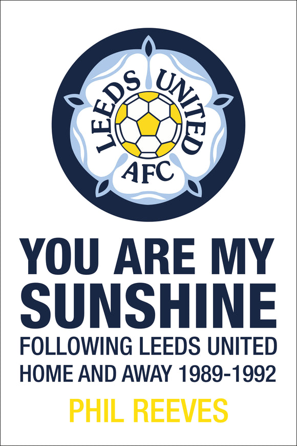 You Are My Sunshine - Following Leeds United Home and Away 1989-1992