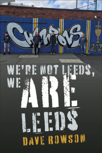 We're not Leeds, We ARE Leeds