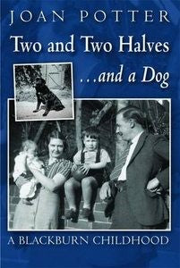 A Blackburn Childhood 1940-58: Two and Two Halves…and a Dog