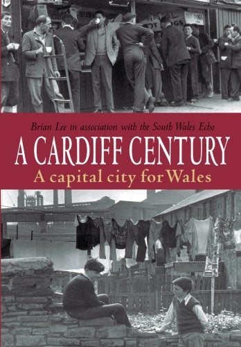 A Cardiff Century: A Capital City for Wales