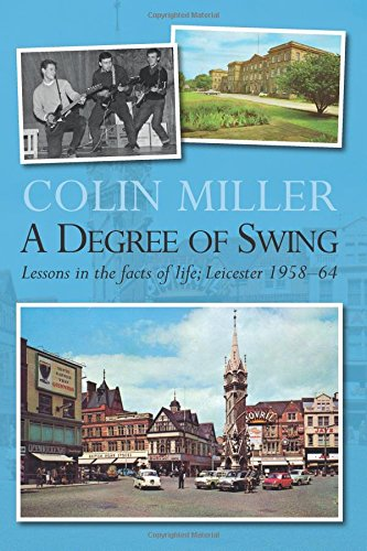 A Degree of Swing: Lessons in the facts of life: Leicester 1958-1964