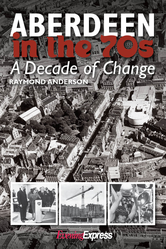 Aberdeen in the Seventies: A Decade of Change