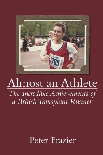 Almost an Athlete - The incredible achievements of a British Transplant Runner