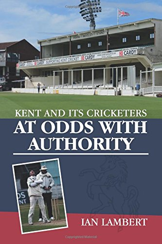 At Odds With Authority (Kent and its Cricketers)