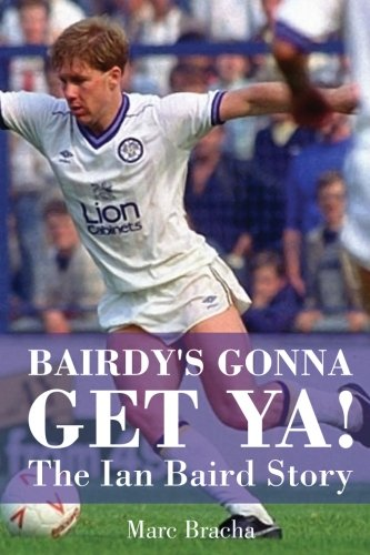 Bairdy's Gonna Get Ya! - The Ian Baird Story